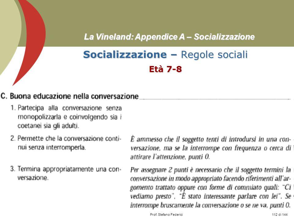 Prof. Stefano Federici La Vineland: Appendice A – Socializzazione Socializzazione – Regole sociali Età 7-8 112 di 144