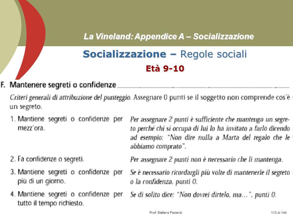 Prof. Stefano Federici La Vineland: Appendice A – Socializzazione Socializzazione – Regole sociali Età 9-10 113 di 144