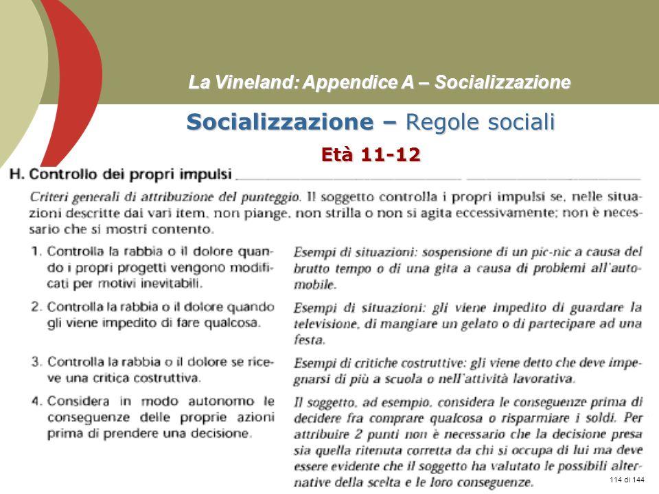 Prof. Stefano Federici La Vineland: Appendice A – Socializzazione Socializzazione – Regole sociali Età 11-12 114 di 144