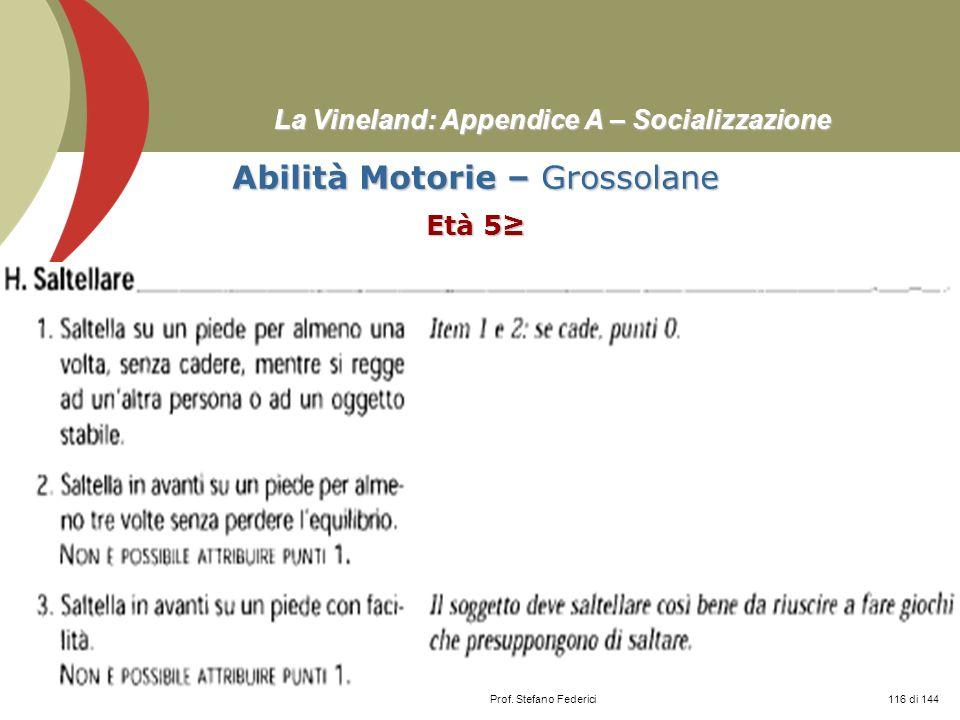 Prof. Stefano Federici La Vineland: Appendice A – Socializzazione Abilità Motorie – Grossolane Età 5 116 di 144