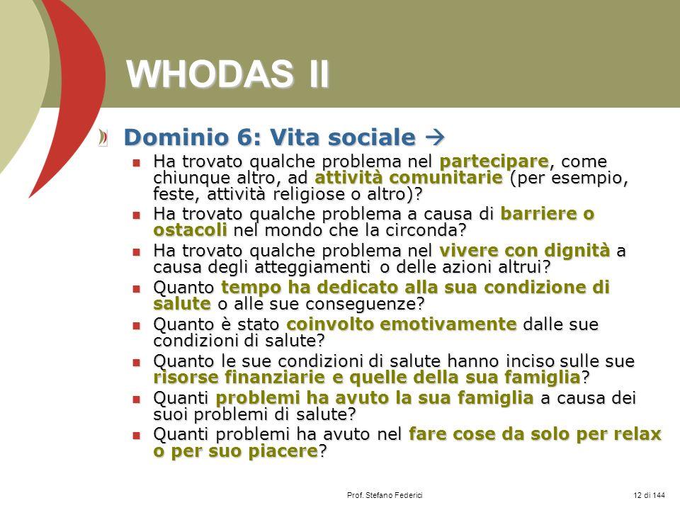 Prof. Stefano Federici WHODAS II Dominio 6: Vita sociale Dominio 6: Vita sociale Ha trovato qualche problema nel partecipare, come chiunque altro, ad