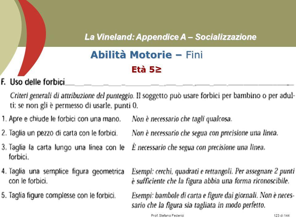 Prof. Stefano Federici La Vineland: Appendice A – Socializzazione Abilità Motorie – Fini Età 5 123 di 144