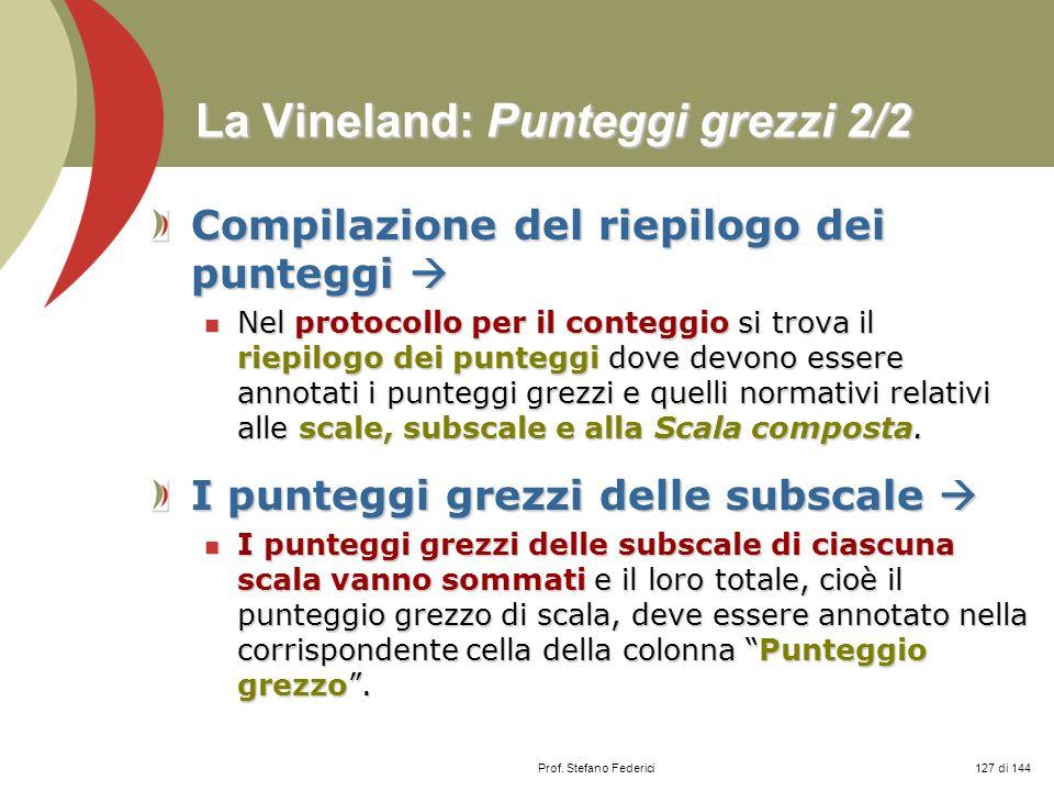Prof. Stefano Federici La Vineland: Punteggi grezzi 2/2 Compilazione del riepilogo dei punteggi Compilazione del riepilogo dei punteggi Nel protocollo