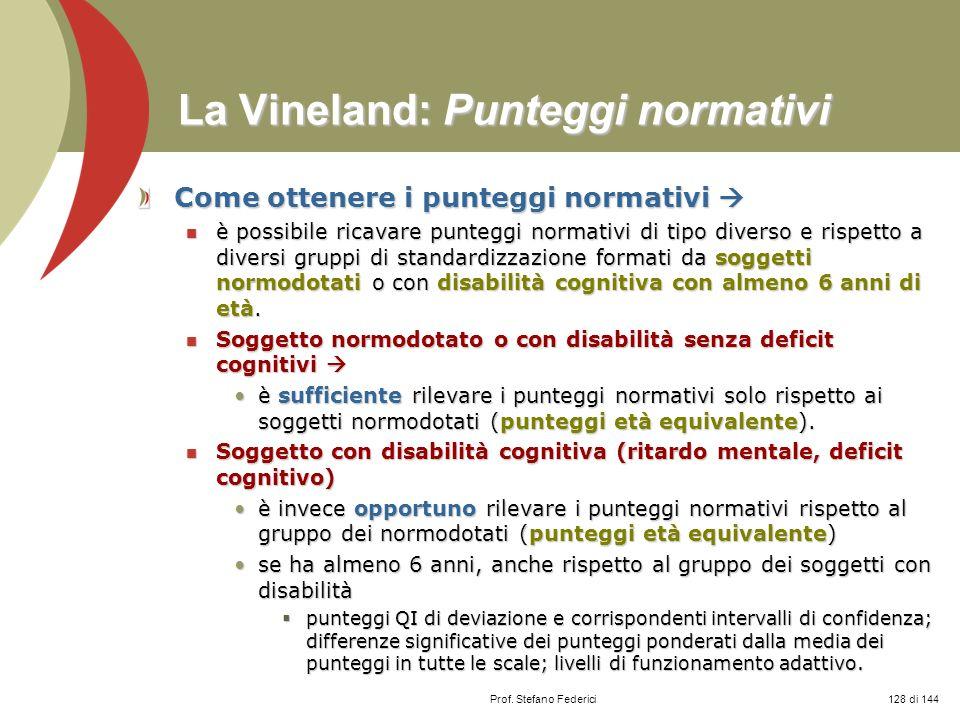 Prof. Stefano Federici La Vineland: Punteggi normativi Come ottenere i punteggi normativi Come ottenere i punteggi normativi è possibile ricavare punt
