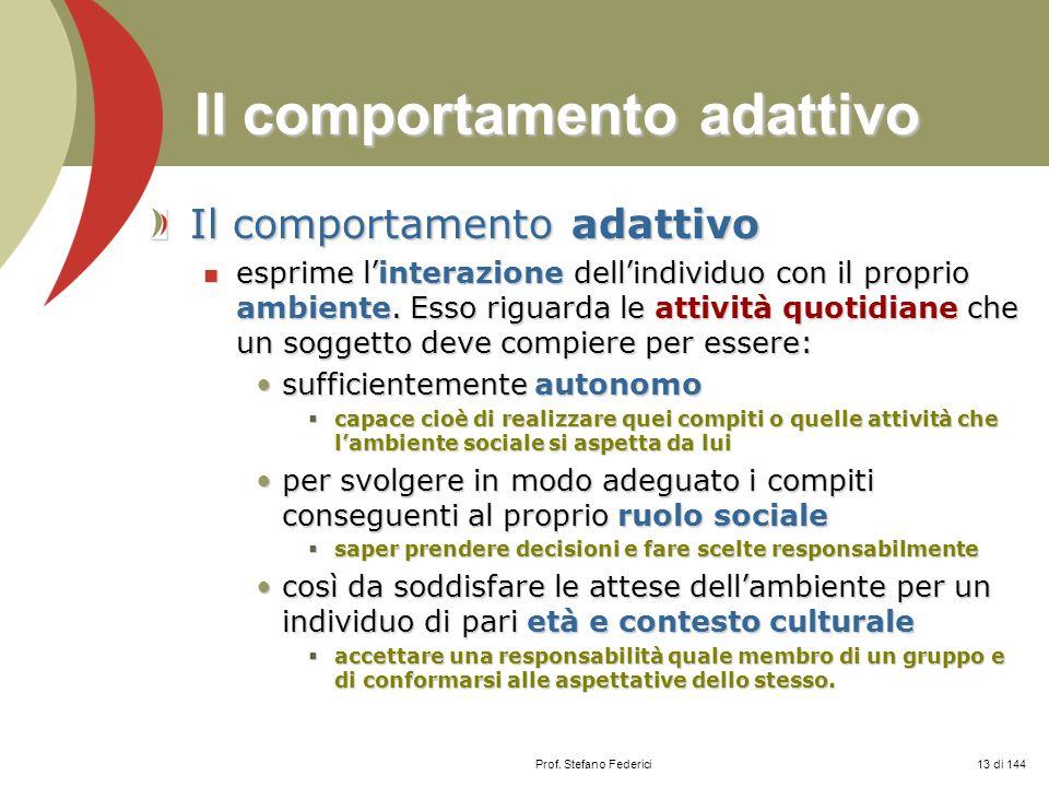 Prof. Stefano Federici Il comportamento adattivo esprime linterazione dellindividuo con il proprio ambiente. Esso riguarda le attività quotidiane che