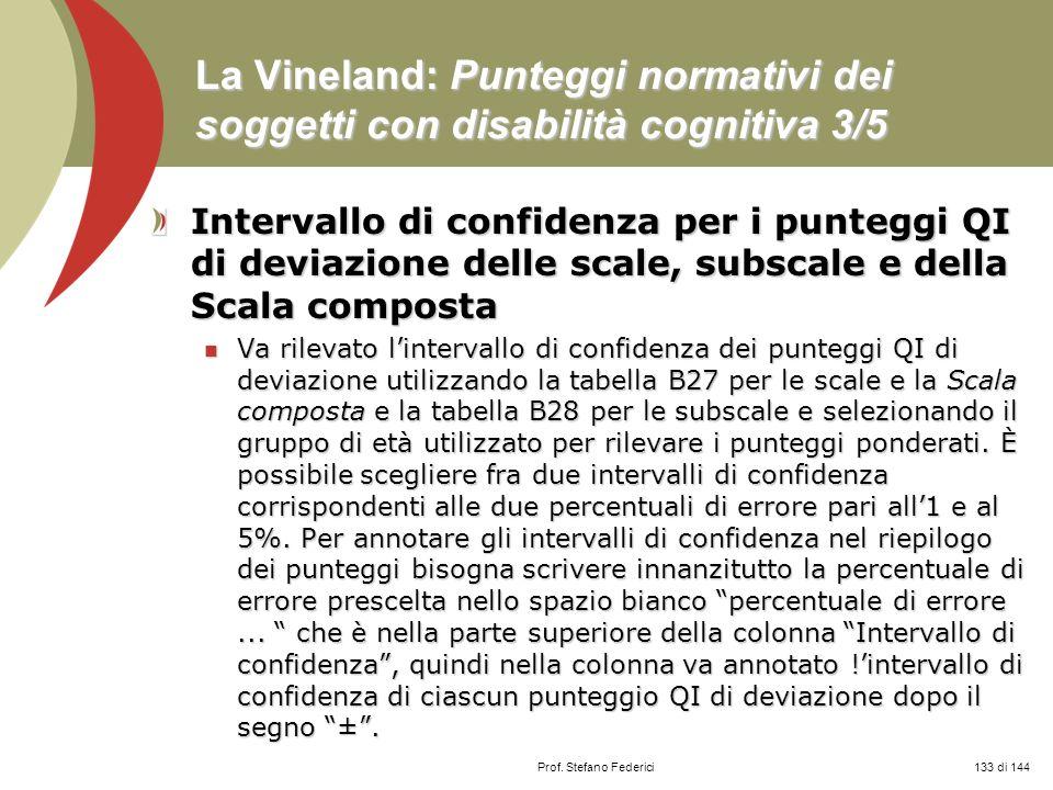 Prof. Stefano Federici La Vineland: Punteggi normativi dei soggetti con disabilità cognitiva 3/5 Intervallo di confidenza per i punteggi QI di deviazi