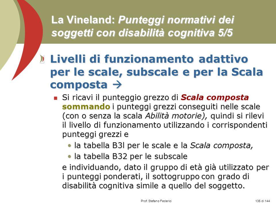 Prof. Stefano Federici La Vineland: Punteggi normativi dei soggetti con disabilità cognitiva 5/5 Livelli di funzionamento adattivo per le scale, subsc
