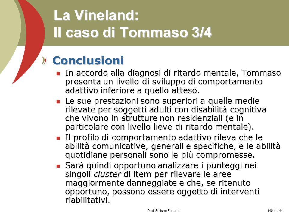 Prof. Stefano Federici La Vineland: Il caso di Tommaso 3/4 Conclusioni In accordo alla diagnosi di ritardo mentale, Tommaso presenta un livello di svi