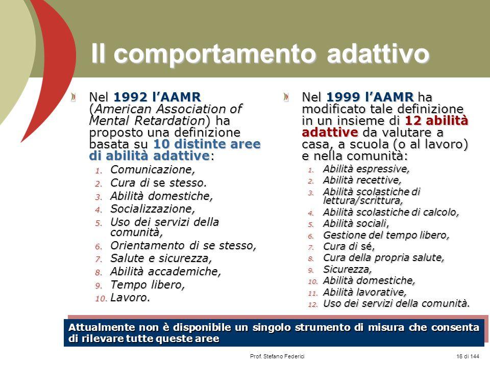 Prof. Stefano Federici Il comportamento adattivo Nel 1992 lAAMR (American Association of Mental Retardation) ha proposto una definizione basata su 10