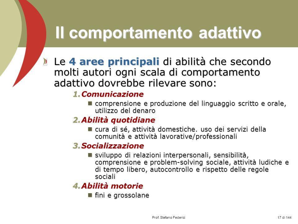 Prof. Stefano Federici Il comportamento adattivo Le 4 aree principali di abilità che secondo molti autori ogni scala di comportamento adattivo dovrebb