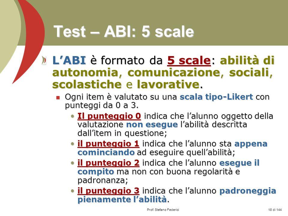 Prof. Stefano Federici Test – ABI: 5 scale LABI è formato da 5 scale: abilità di autonomia, comunicazione, sociali, scolastiche e lavorative. Ogni ite