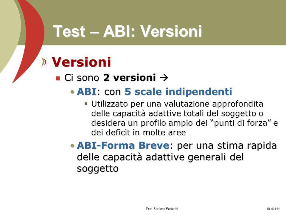 Prof. Stefano Federici Test – ABI: Versioni Versioni Ci sono 2 versioni Ci sono 2 versioni ABI: con 5 scale indipendentiABI: con 5 scale indipendenti