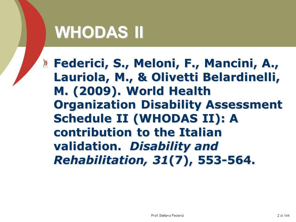 WHODAS II Federici, S., Meloni, F., Mancini, A., Lauriola, M., & Olivetti Belardinelli, M. (2009). World Health Organization Disability Assessment Sch