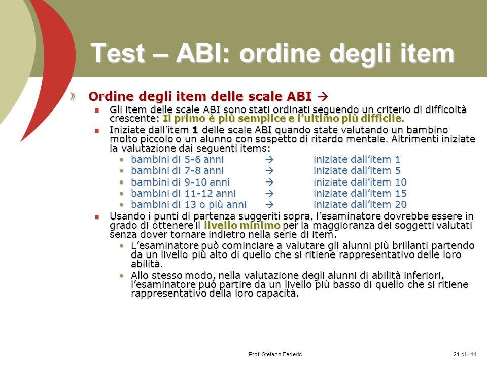 Prof. Stefano Federici Test – ABI: ordine degli item Ordine degli item delle scale ABI Ordine degli item delle scale ABI Gli item delle scale ABI sono