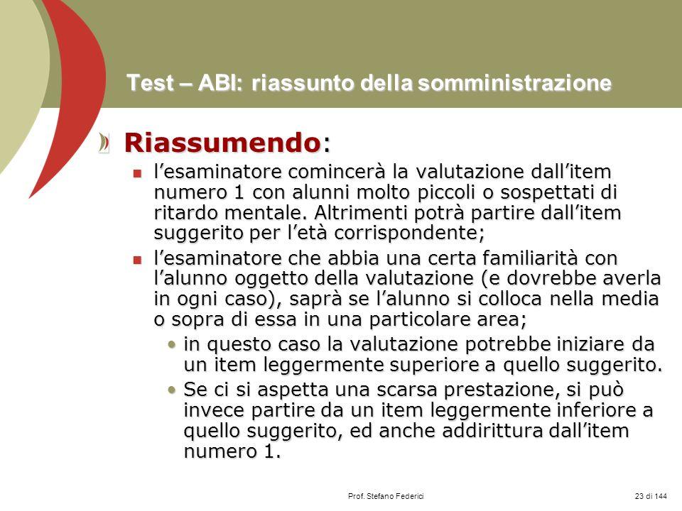 Prof. Stefano Federici Test – ABI: riassunto della somministrazione Riassumendo: lesaminatore comincerà la valutazione dallitem numero 1 con alunni mo