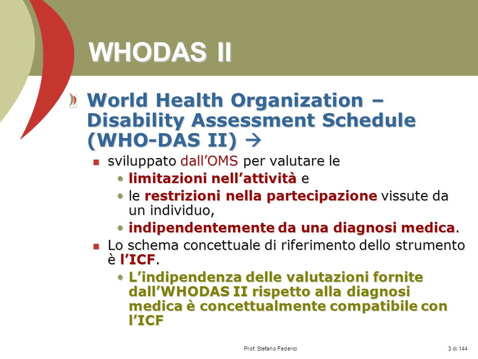 Prof. Stefano Federici WHODAS II World Health Organization – Disability Assessment Schedule (WHO-DAS II) World Health Organization – Disability Assess
