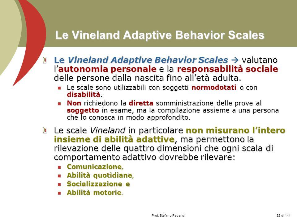 Prof. Stefano Federici Le Vineland Adaptive Behavior Scales Le Vineland Adaptive Behavior Scales valutano lautonomia personale e la responsabilità soc