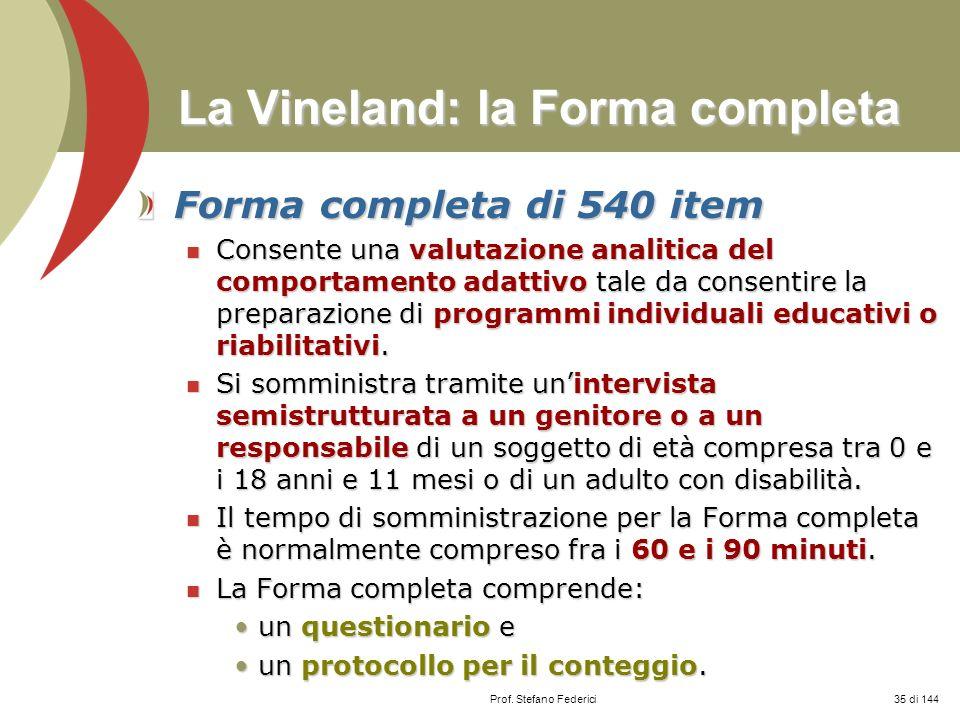 Prof. Stefano Federici La Vineland: la Forma completa Forma completa di 540 item Consente una valutazione analitica del comportamento adattivo tale da
