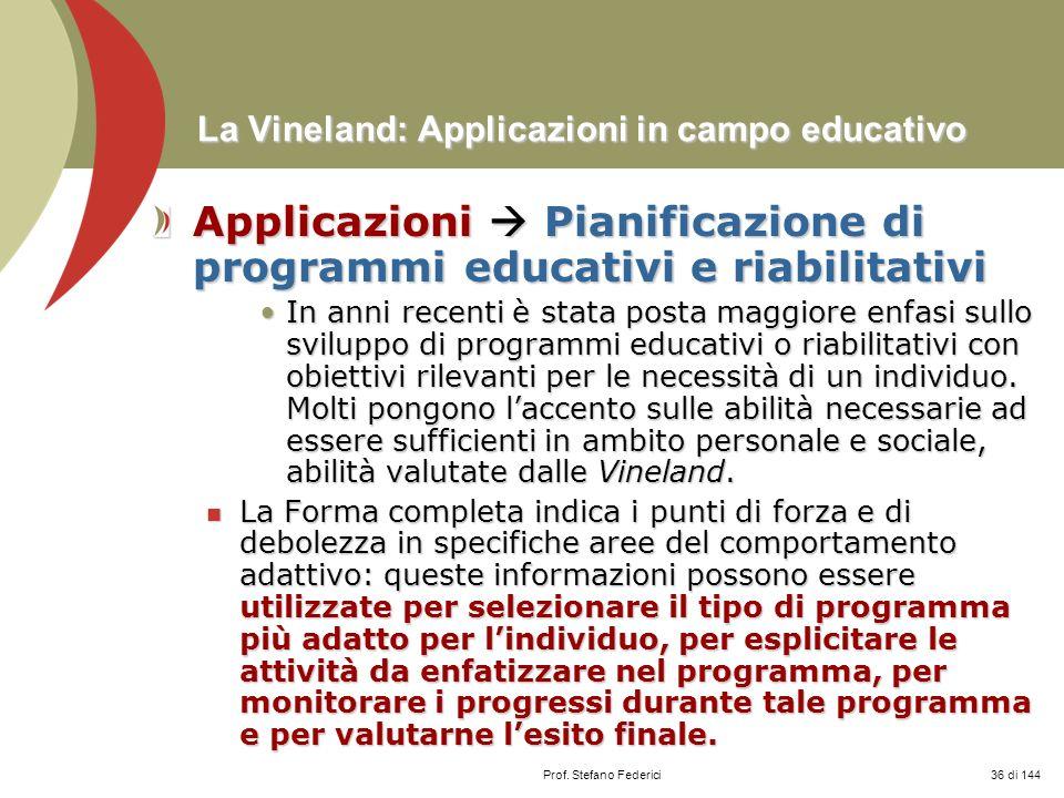 Prof. Stefano Federici La Vineland: Applicazioni in campo educativo Applicazioni Pianificazione di programmi educativi e riabilitativi In anni recenti
