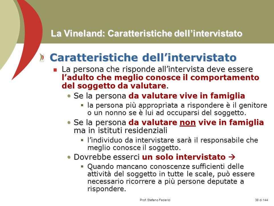 Prof. Stefano Federici La Vineland: Caratteristiche dellintervistato Caratteristiche dellintervistato La persona che risponde allintervista deve esser