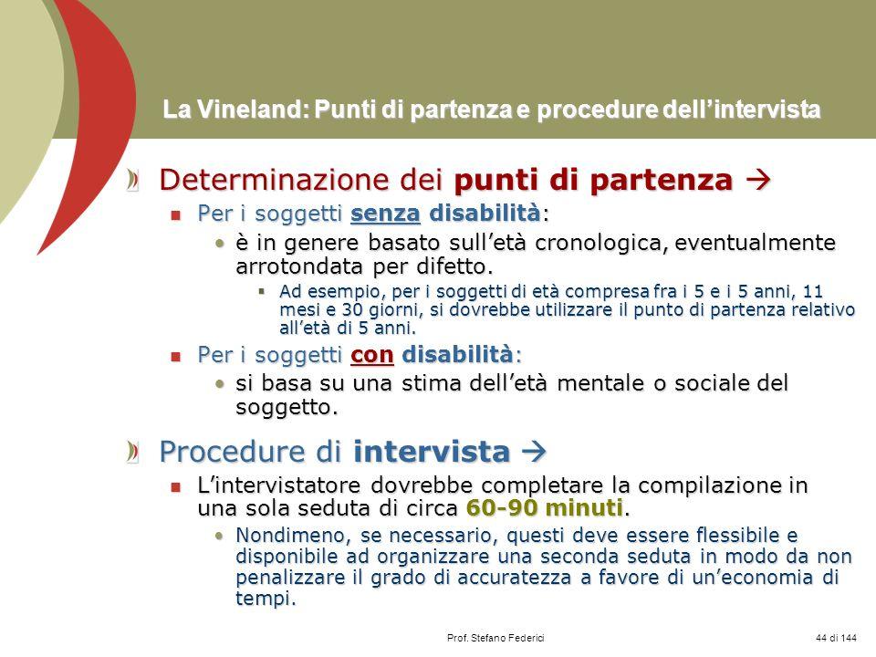 Prof. Stefano Federici La Vineland: Punti di partenza e procedure dellintervista Determinazione dei punti di partenza Determinazione dei punti di part