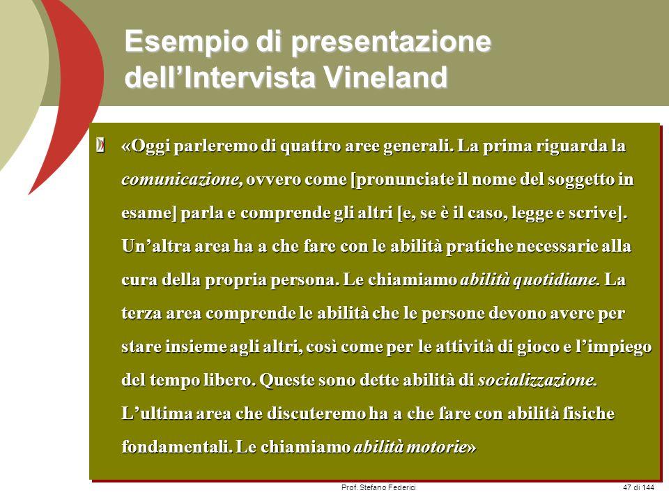 Prof. Stefano Federici Esempio di presentazione dellIntervista Vineland «Oggi parleremo di quattro aree generali. La prima riguarda la comunicazione,