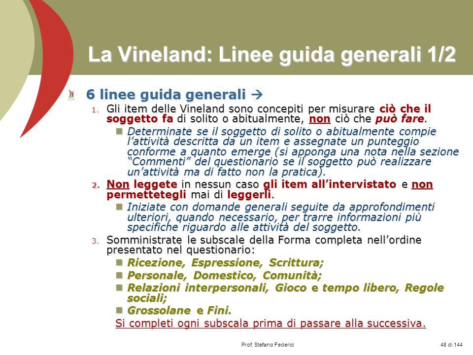 Prof. Stefano Federici La Vineland: Linee guida generali 1/2 6 linee guida generali 6 linee guida generali 1. Gli item delle Vineland sono concepiti p