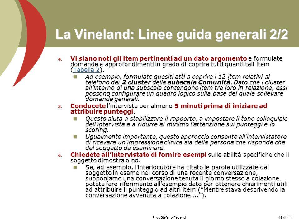 Prof. Stefano Federici La Vineland: Linee guida generali 2/2 4. Vi siano noti gli item pertinenti ad un dato argomento e formulate domande e approfond