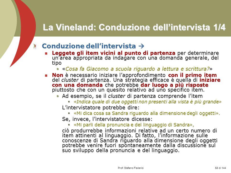 Prof. Stefano Federici La Vineland: Conduzione dellintervista 1/4 Conduzione dellintervista Conduzione dellintervista Leggete gli item vicini al punto