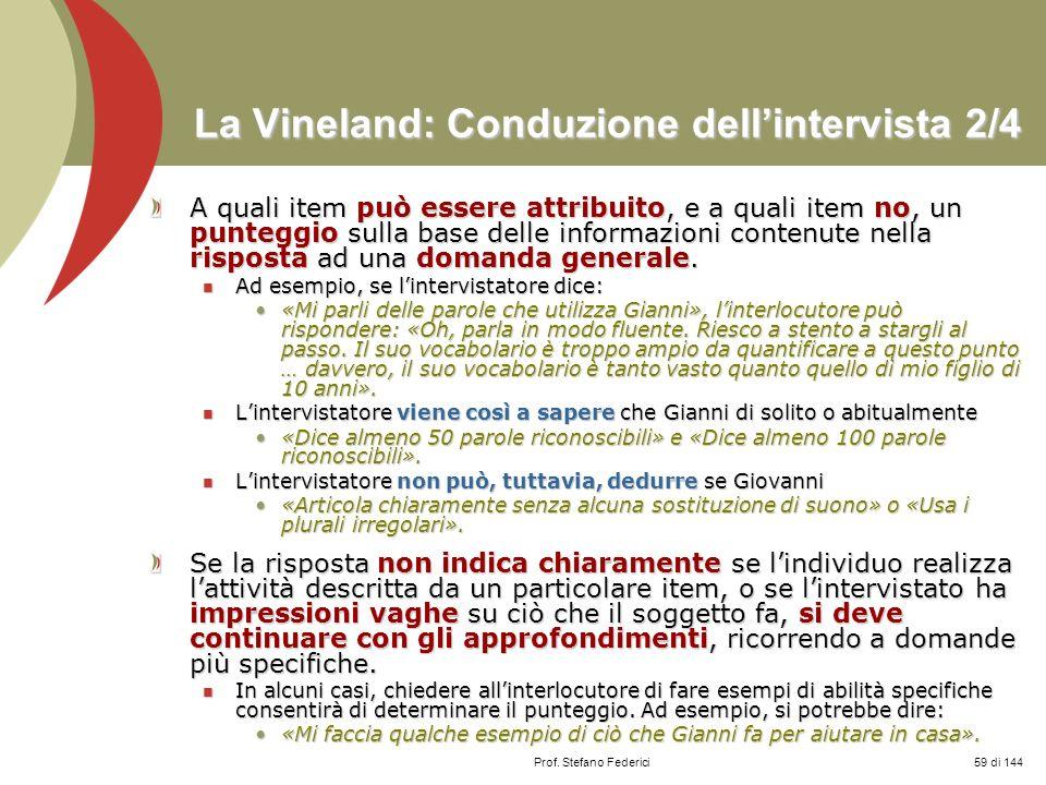 Prof. Stefano Federici La Vineland: Conduzione dellintervista 2/4 A quali item può essere attribuito, e a quali item no, un punteggio sulla base delle