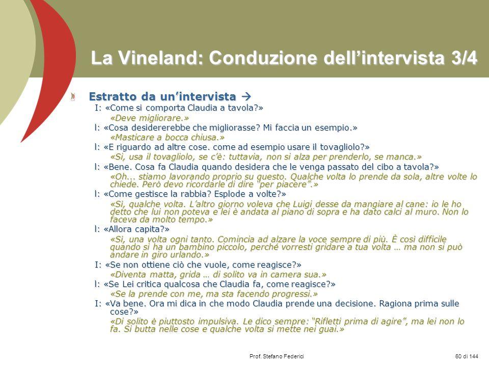 Prof. Stefano Federici La Vineland: Conduzione dellintervista 3/4 Estratto da unintervista Estratto da unintervista I: «Come si comporta Claudia a tav