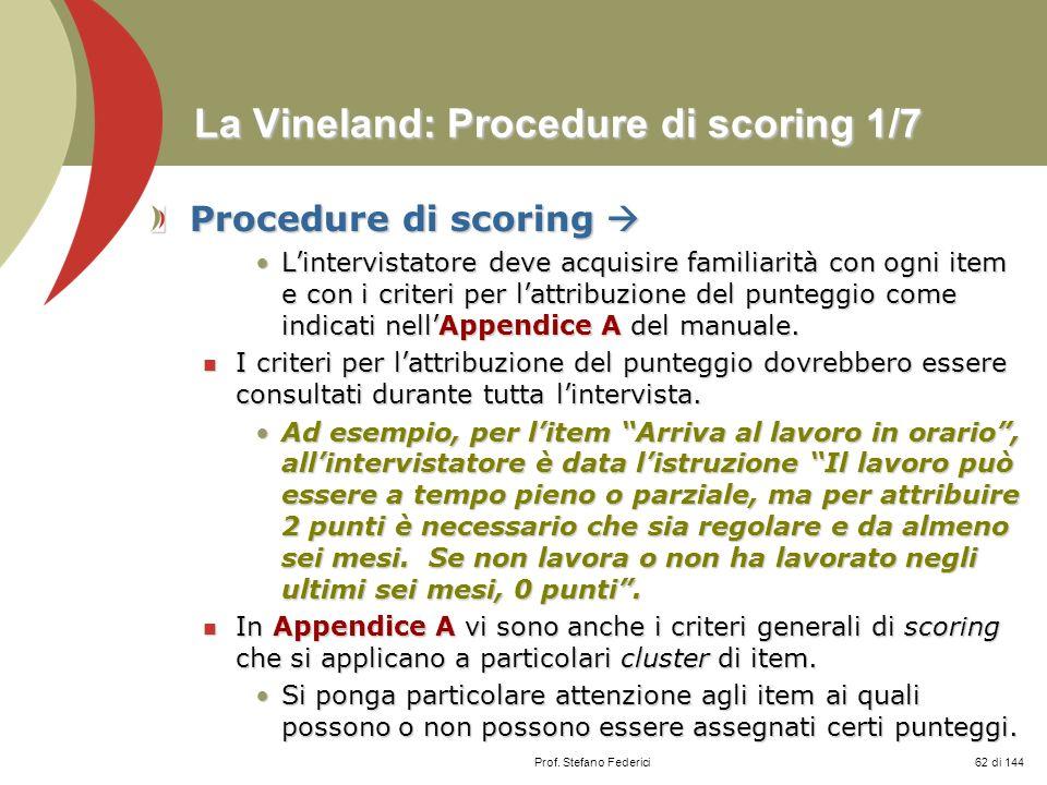 Prof. Stefano Federici La Vineland: Procedure di scoring 1/7 Procedure di scoring Procedure di scoring Lintervistatore deve acquisire familiarità con