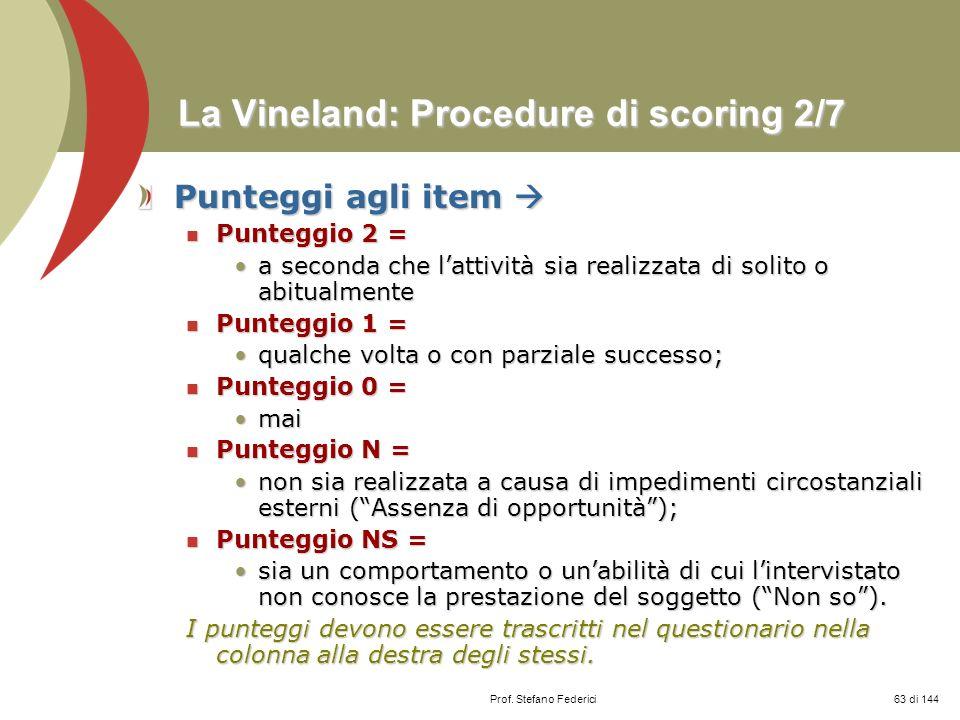 Prof. Stefano Federici La Vineland: Procedure di scoring 2/7 Punteggi agli item Punteggi agli item Punteggio 2 = Punteggio 2 = a seconda che lattività