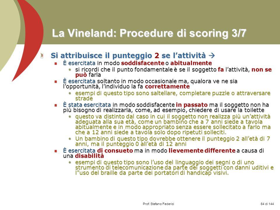 Prof. Stefano Federici La Vineland: Procedure di scoring 3/7 Si attribuisce il punteggio 2 se lattività Si attribuisce il punteggio 2 se lattività È e