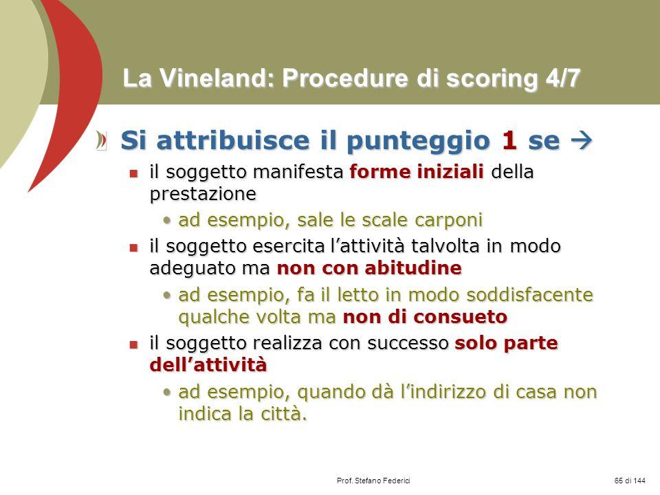 Prof. Stefano Federici La Vineland: Procedure di scoring 4/7 Si attribuisce il punteggio 1 se Si attribuisce il punteggio 1 se il soggetto manifesta f