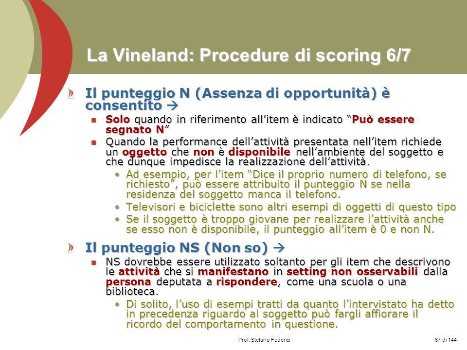 Prof. Stefano Federici La Vineland: Procedure di scoring 6/7 Il punteggio N (Assenza di opportunità) è consentito Il punteggio N (Assenza di opportuni