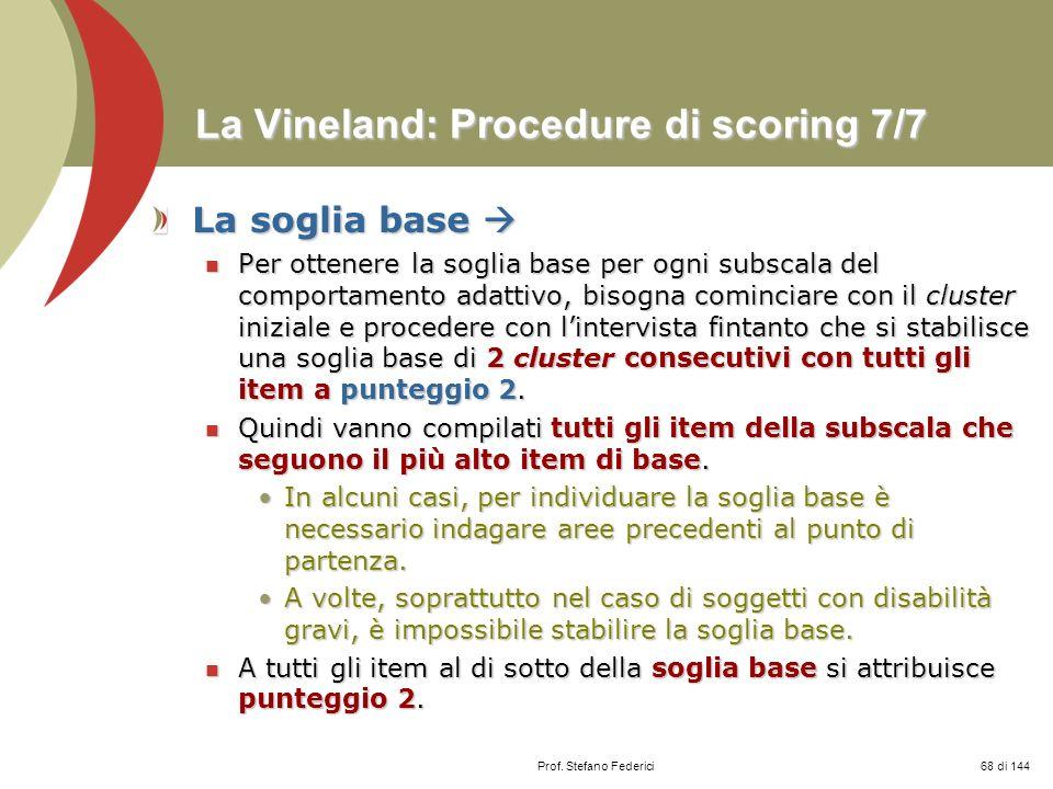Prof. Stefano Federici La Vineland: Procedure di scoring 7/7 La soglia base La soglia base Per ottenere la soglia base per ogni subscala del comportam