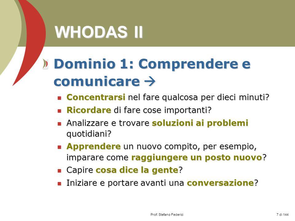 Prof. Stefano Federici WHODAS II Dominio 1: Comprendere e comunicare Dominio 1: Comprendere e comunicare Concentrarsi nel fare qualcosa per dieci minu