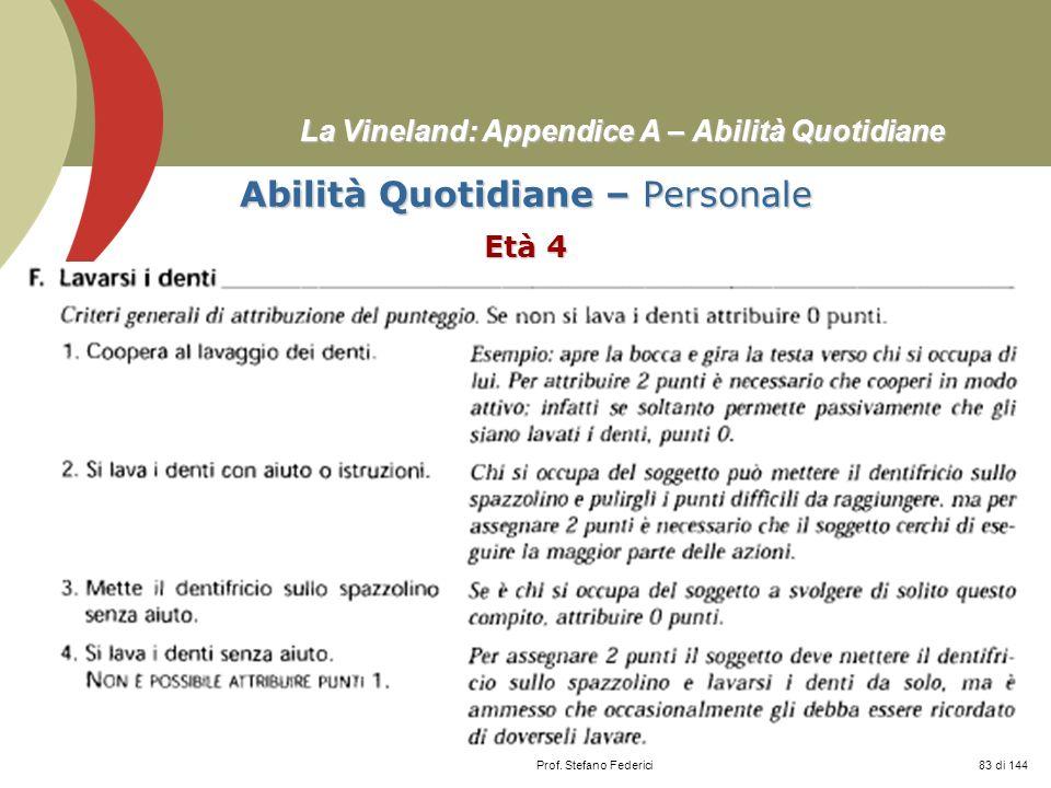 Prof. Stefano Federici La Vineland: Appendice A – Abilità Quotidiane Abilità Quotidiane – Personale Età 4 83 di 144