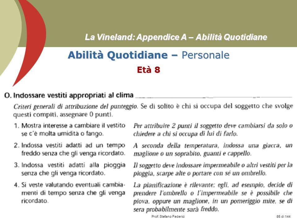 Prof. Stefano Federici La Vineland: Appendice A – Abilità Quotidiane Abilità Quotidiane – Personale Età 8 85 di 144