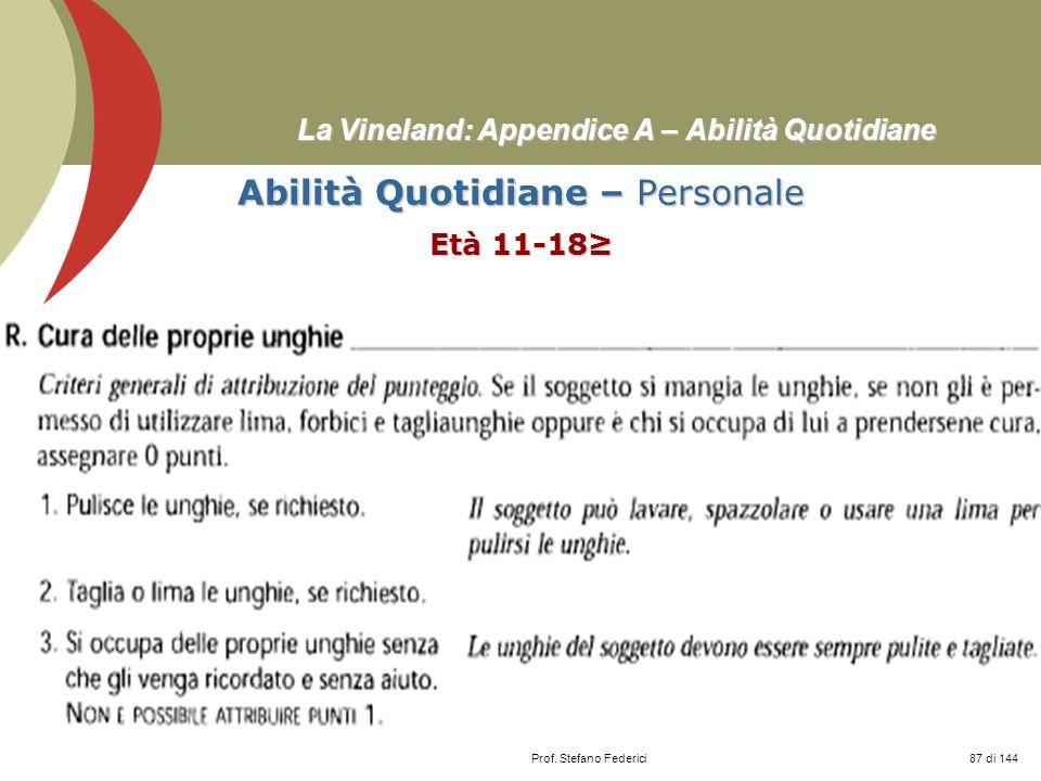 Prof. Stefano Federici La Vineland: Appendice A – Abilità Quotidiane Abilità Quotidiane – Personale Età 11-18 87 di 144