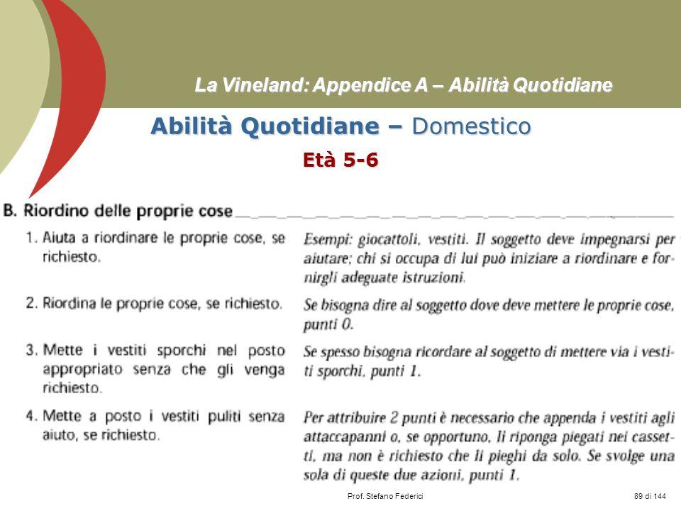 Prof. Stefano Federici La Vineland: Appendice A – Abilità Quotidiane Abilità Quotidiane – Domestico Età 5-6 89 di 144