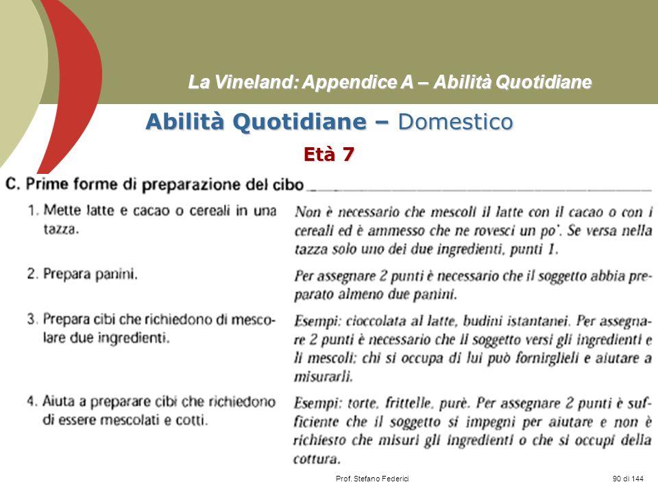 Prof. Stefano Federici La Vineland: Appendice A – Abilità Quotidiane Abilità Quotidiane – Domestico Età 7 90 di 144