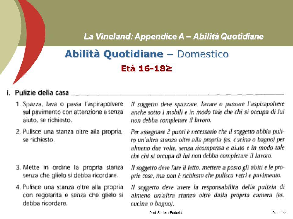 Prof. Stefano Federici La Vineland: Appendice A – Abilità Quotidiane Abilità Quotidiane – Domestico Età 16-18 91 di 144