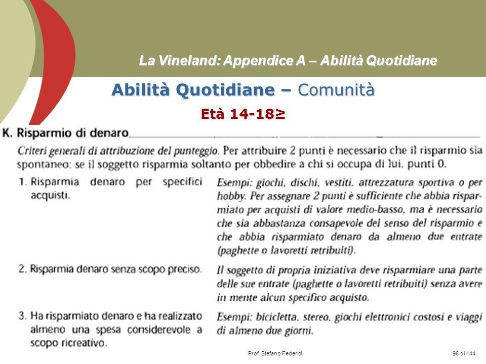Prof. Stefano Federici La Vineland: Appendice A – Abilità Quotidiane Abilità Quotidiane – Comunità Età 14-18 96 di 144