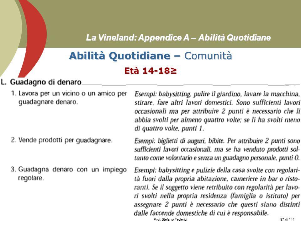 Prof. Stefano Federici La Vineland: Appendice A – Abilità Quotidiane Abilità Quotidiane – Comunità Età 14-18 97 di 144