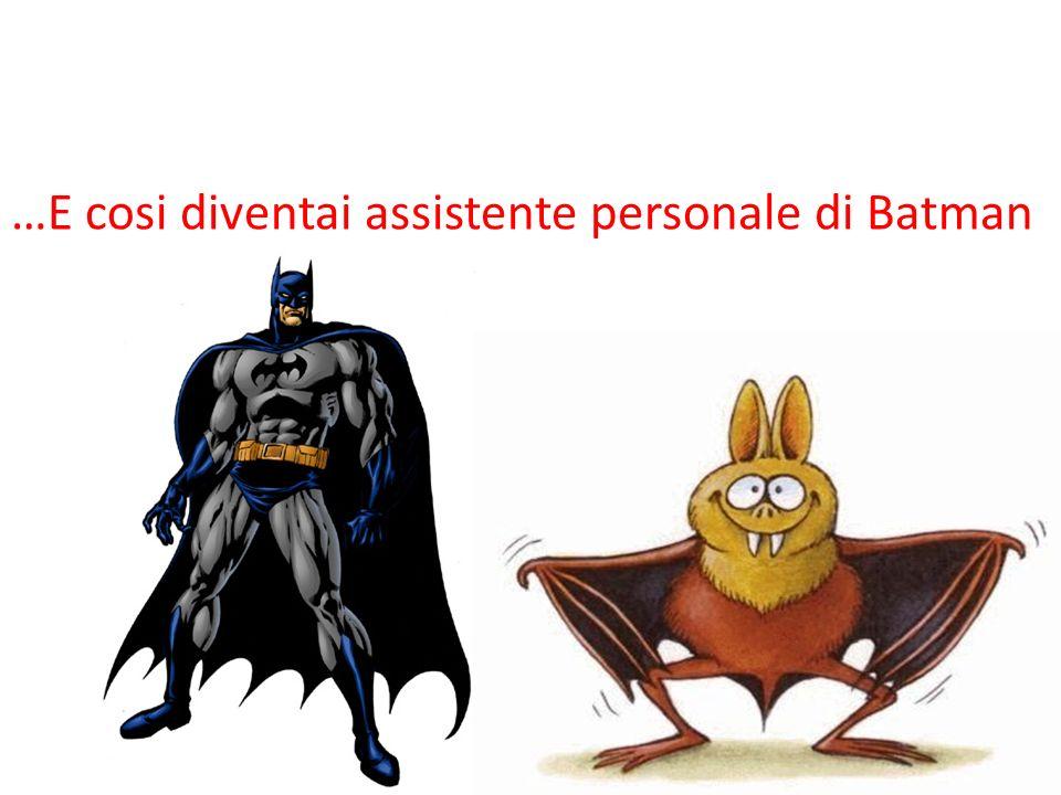 …E cosi diventai assistente personale di Batman