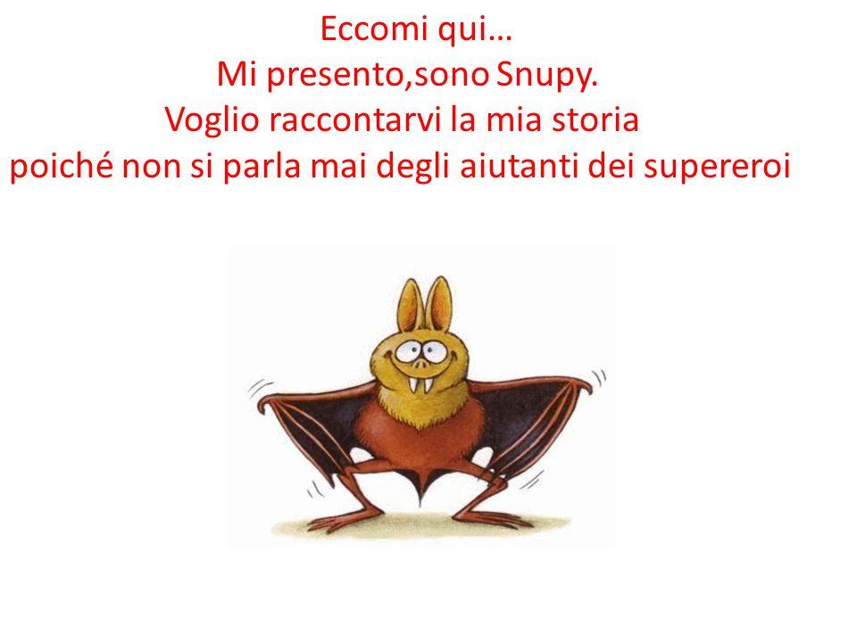 Eccomi qui… Mi presento,sono Snupy.