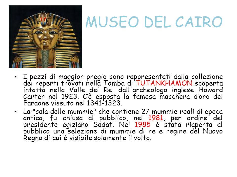 MUSEO DEL CAIRO I pezzi di maggior pregio sono rappresentati dalla collezione dei reperti trovati nella Tomba di TUTANKHAMON scoperta intatta nella Va