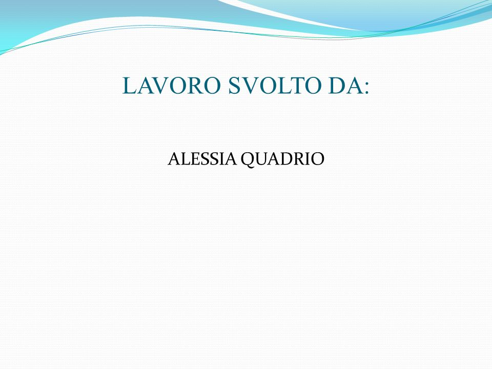 LAVORO SVOLTO DA: ALESSIA QUADRIO